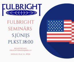 EducationUSA sadarbībā ar ASV vēstniecību Latvijā aicina uz bezmaksas informatīvo semināru par Fulbright programmu